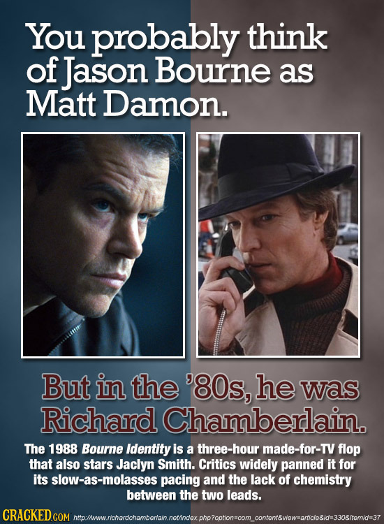 You probably think of Jason Bourne as Matt Damon. But in the '80s, he was Richard Chamberlain. The 1988 Bourne Identity is a three-hour made-for-TV fl