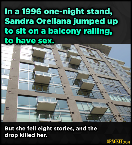 In a 1996 one-night stand, Sandra Orellana jumped up to sit on a balcony railing, to have sex. But she fell eight stories, and the drop killed her. CR