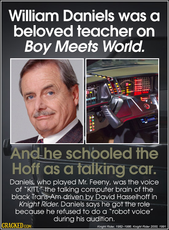 William Daniels was a beloved teacher on Boy Meets World. And he schooled the Hoff as a talking car. Daniels, who played Mr. Feeny, was the voice of