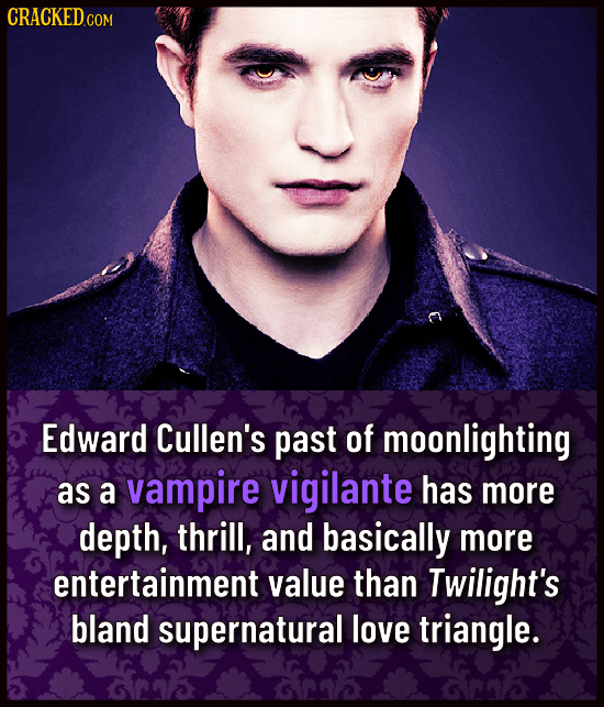 CRACKEDC COM Edward Cullen's past of moonlighting as a vampire vigilante has more depth, thrill, and basically more entertainment value than Twilight'
