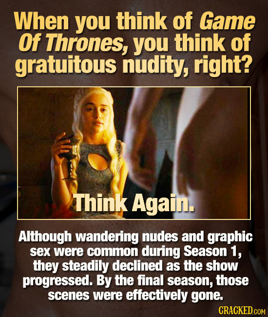 When you think of Game Of Thrones, you think of gratuitous nudity, right? Think Again. Although wandering nudes and graphic sex were common during Sea