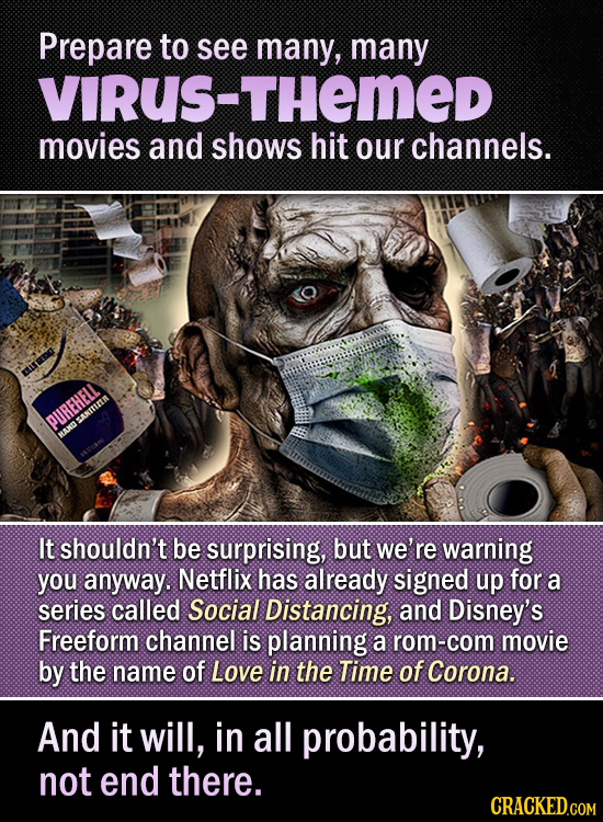 Prepare to see many, many VIRUS-THeMED movies and shows hit our channels. OUREHELL SANITIRER MAN It shouldn't be surprising, but we're warning you any