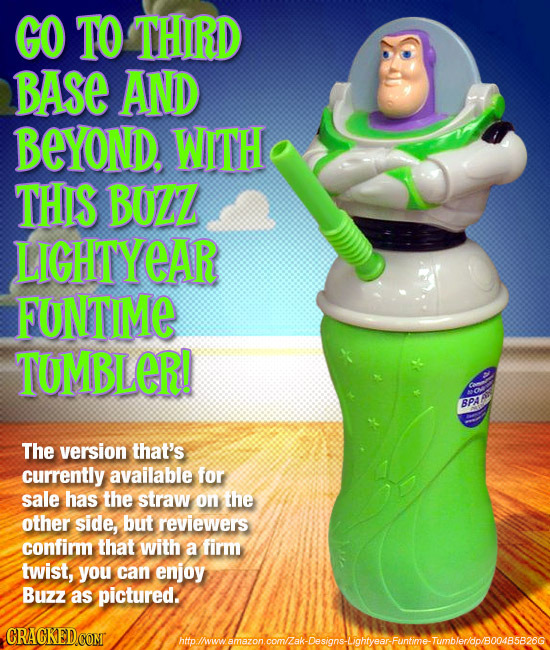 GO TO THIRD BASe AND BEYOND. WITH THIS BUZZ LIGHTYEAR FUNTIME TUMBLER! BPA The version that's currently available for sale has the straw on the other