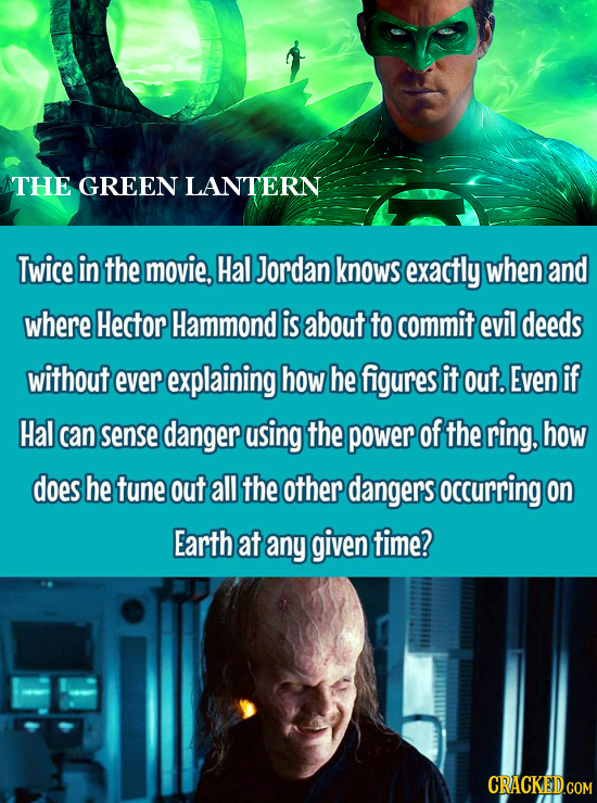 THE GREEN LANTERN Twice in the movie, Hal Jordan knows exactly when and where Hector Hammond is about to commit evil deeds without ever explaining how