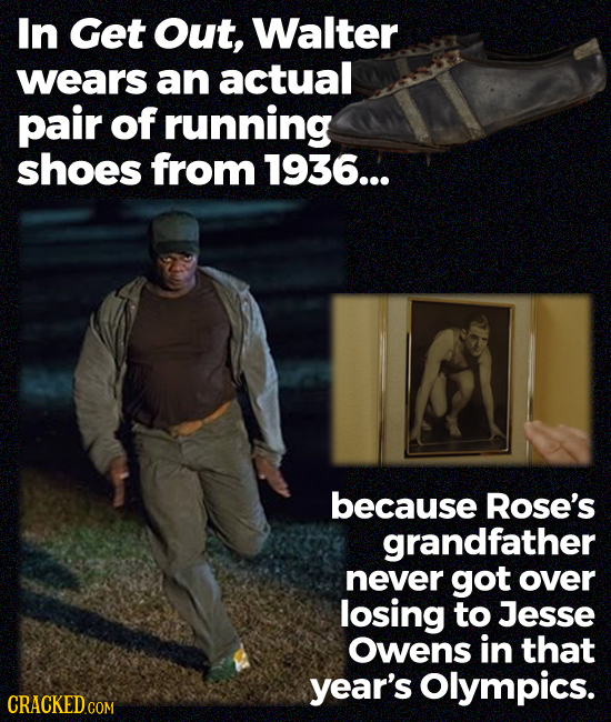 In Get Out, Walter wears an actual pair of running shoes from 1936... because Rose's grandfather never got over losing to Jesse Owens in that year's O