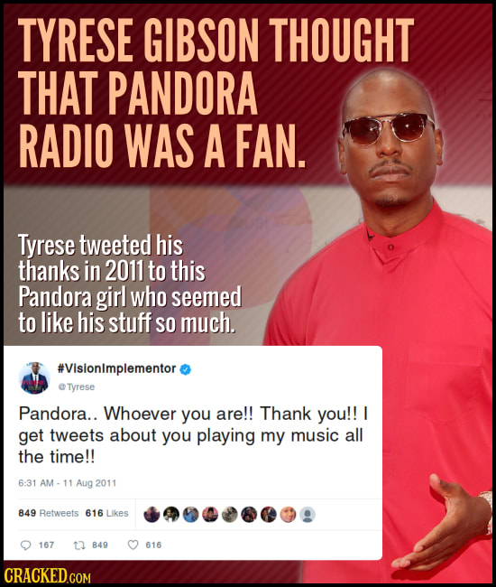 TYRESE GIBSON THOUGHT THAT PANDORA RADIO WAS A FAN. Tyrese tweeted his thanks in 2011 to this Pandora girl who seemed to like his stuff SO much. #Visi