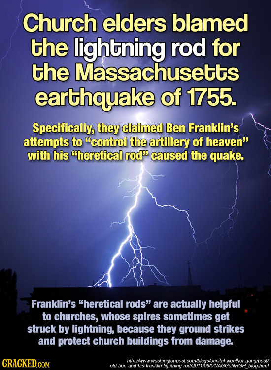 Church elders blamed the lightning rod for the Massachusetts earthquake of 1755. Specifically, they claimed Ben Franklin's attempts to control the ar