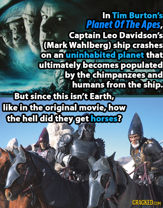 In Tim Burton's Planet Of The Apes, Captain Leo Davidson's (Mark Wahlberg) ship crashes on an uninhabited planet that ultimately becomes populated by