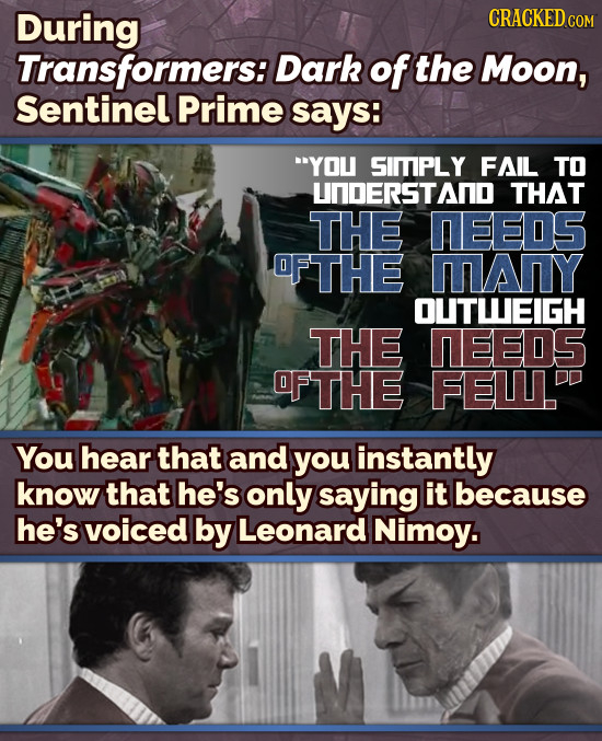During CRACKED cO COM Transformers: Dark of the Moon, Sentinel Prime says: YOU SIMIPLY FAIL TO UNDERSTAN THAT THE MEEDS FTHE MAIY OUTLEIGH THE DEEDS