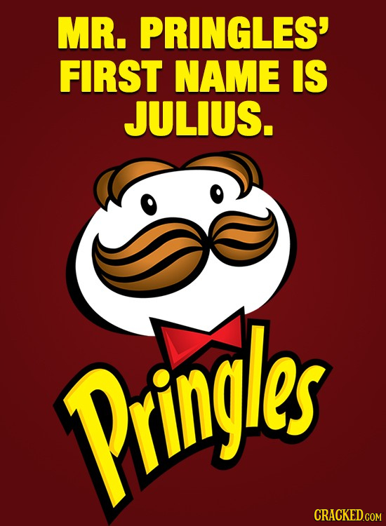 MR. PRINGLES' FIRST NAME IS JULIUS. Pringles
