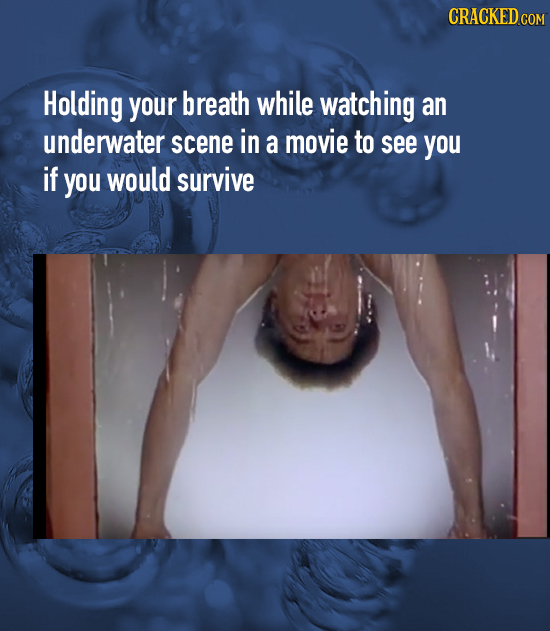 CRACKEDCON Holding your breath while watching an underwater scene in a movie to see you if you would survive