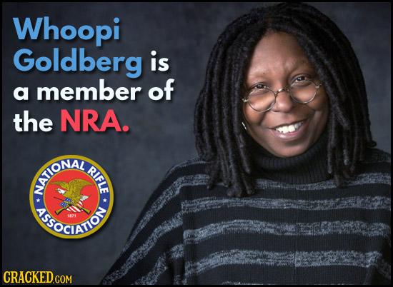 Whoopi Goldberg is a member of the NRA. ATIONA RIF SSOCAIo -