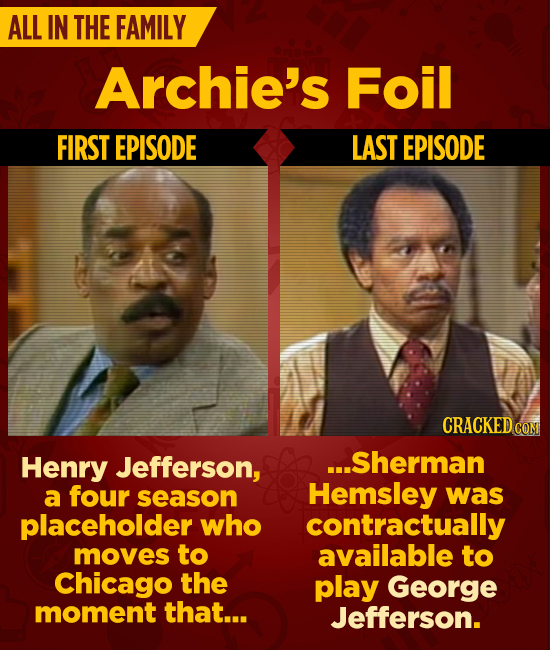 ALL IN THE FAMILY Archie's Foil FIRST EPISODE LAST EPISODE CRACKEDc CON Henry Jefferson, ...Sherman a four season Hemsley was placeholder who contract