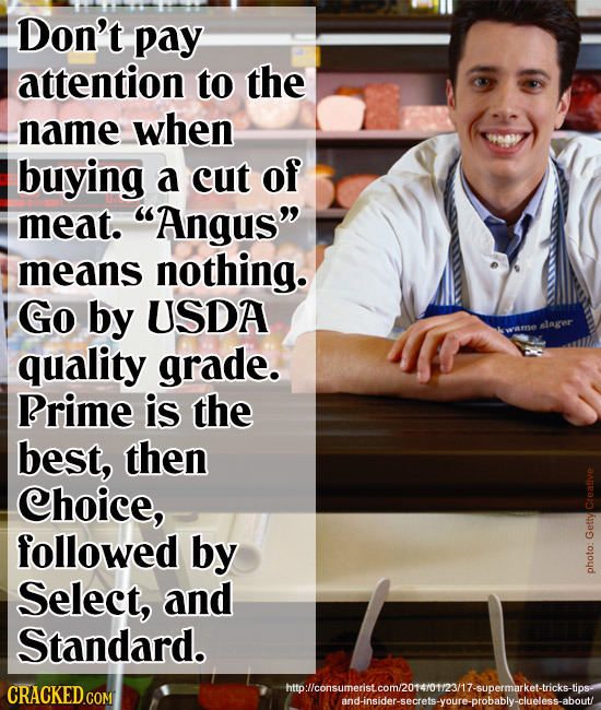 Don't pay attention to the name when buying a cut of meat. Angus means nothing. Go by USDA alager quality grade. Prime is the best, then Choice, Cre