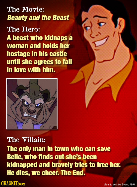 The Movie: Beauty and the Beast The Hero: A beast who kidnaps a woman and holds her hostage in his castle until she agrees to fall in love with him. T