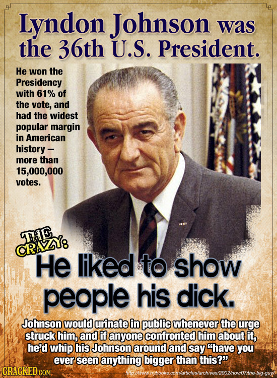 Lyndon Johnson was the 36th U.S. President. He won the Presidency with 61% of the vote, and had the widest popular margin in American history - more t