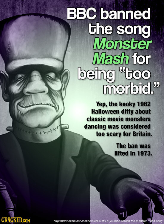 BBC banned the song Monster Mash for being too morbid. Yep, the kooky 1962 Halloween ditty about classic movie monsters dancing was considered too s