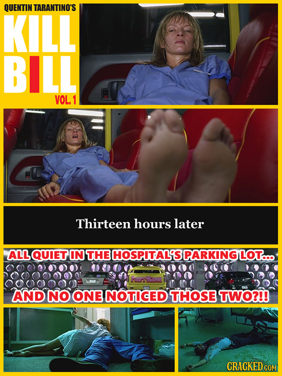 QUENTIN TARANTINO'S KILL BILL VOL.1 Thirteen hours later ALLQUIET IN THE HOSPITAL'S PARKING LOT... FROPON AND NO ONE NOTICED THOSE TWO?!! CRACKED COM
