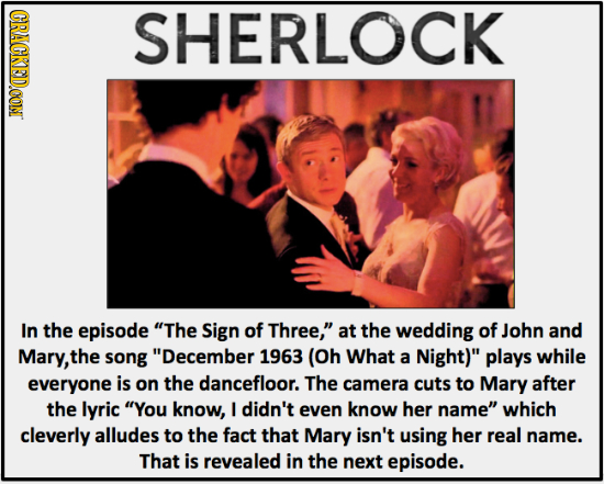 CRACKEDCON SHERLOCK In the episode The Sign of Three, at the wedding of John and Mary, the song December 1963 (Oh What a Night) plays while everyo