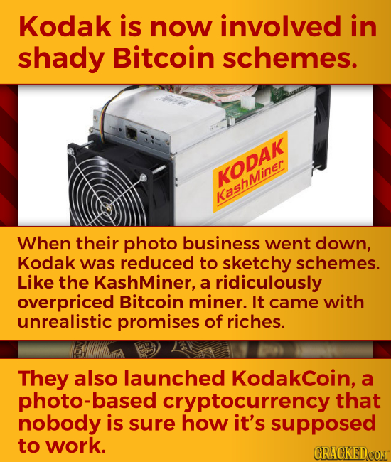 Kodak is now involved in shady Bitcoin schemes. KODAK KashMiner When their photo business went down, Kodak was reduced to sketchy schemes. Like the Ka