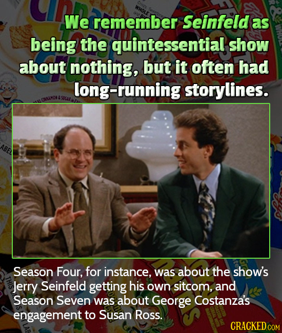 We remember Seinfeld as being the quintessential show about nothing, but it often had long-running storylines. ABEL Season Four, for instance, was abo