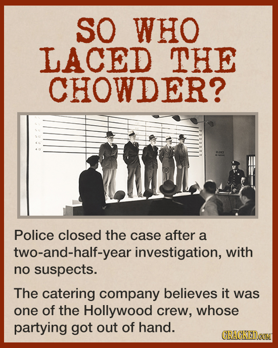 SO WHO LACED THE CHOWDER? Police closed the case after a two-and-half-year investigation, with no suspects. The catering company believes it was one o