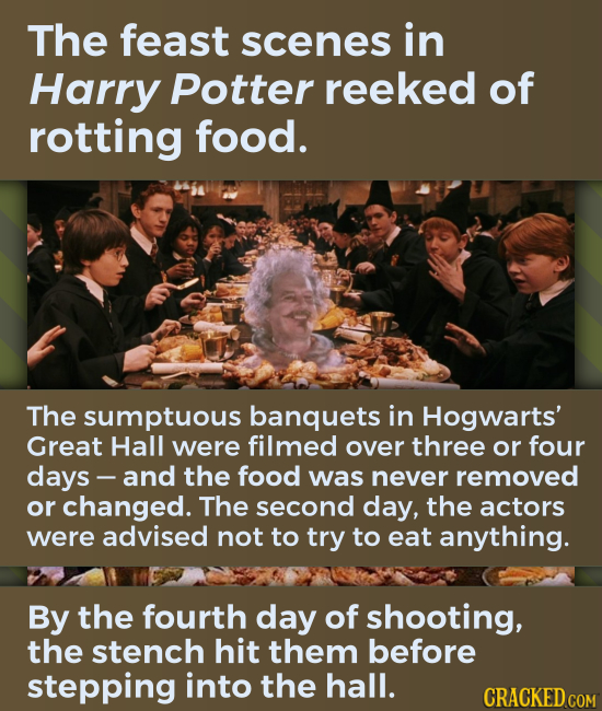 The feast scenes in Harry Potter reeked of rotting food. The sumptuous banquets in Hogwarts' Great Hall were filmed over three or four days - and the