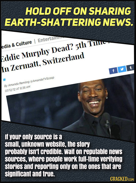 HOLD OFF ON SHARING EARTH-SHATTERING NEWS. I Entertailii Te edia & Culture 5th Dead? Murphy eddie Switzerland In Zermatt, t f @Amandarvscoop Remling B