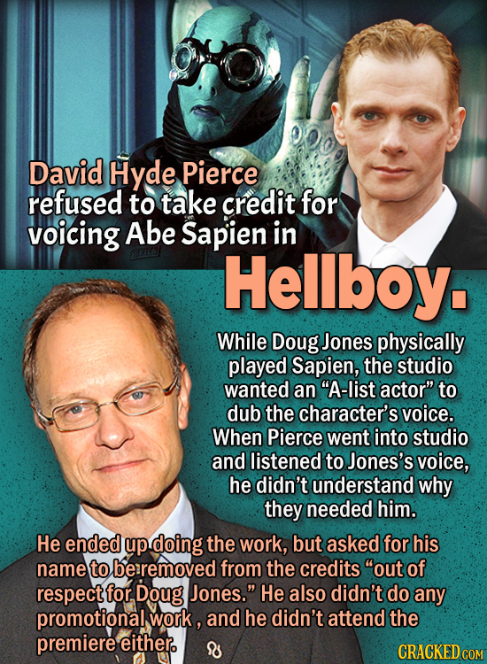 People Who Didn't Want Anything To Do With Their Own Work -  David Hyde Pierce refused to take credit for voicing Abe Sapien in Hellboy.  While Doug J