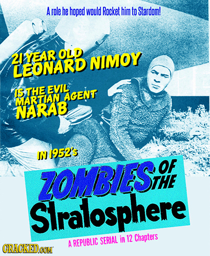 Arole he hoped would Rocket him to Stardom! OLD 2IYEAR NIMOY LEONARD IS THE EVIL AGENT MARTIAN NARAB IN 1952'5 OF ZOMBIES THE Slralosphere REPUBLIC SE