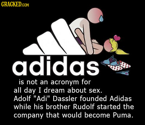 adidas is not an acronym for all day I dream about sex. Adolf Adi Dassler founded Adidas while his brother Rudolf started the company that would bec