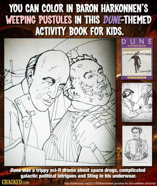 YOU CAN COLOR IN BARON HARKONNEN'S WEEPING PUSTULES IN THIS DUNE-THEMED ACTIVITY BOOK FOR KIDS. DUNE ACTIVITYBOOK FHM8BMHIA Dune was a trippy sci-fi d