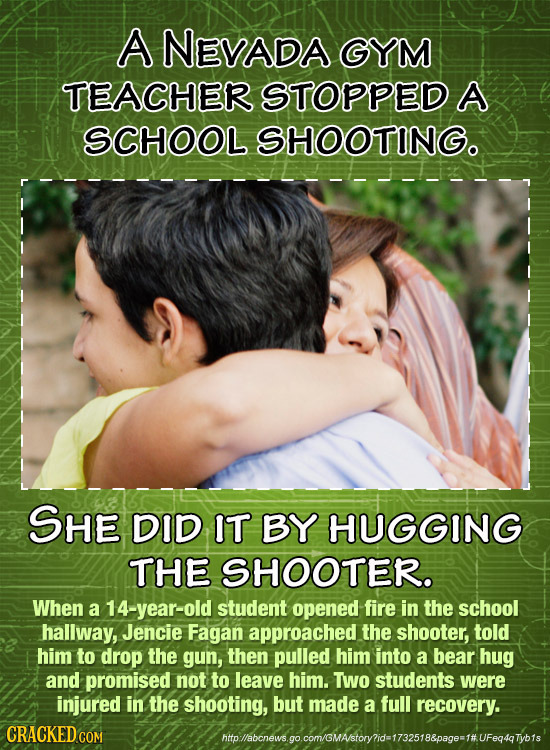 A NEVADA GYM TEACHER STOPPED A SCHOOL SHOOTING. SHE DID IT BY HUGGING THE SHOOTER. When a 14-year-old student opened fire in the school hallway, Jenci
