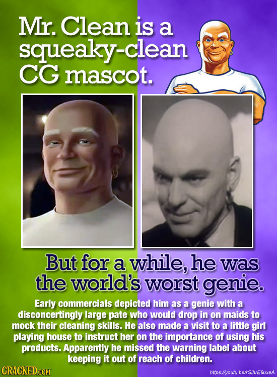 Mr. Clean is a squeaky-clean CG mascot. But for a while, he was the world's worst genie. Early commercials depicted him as a genie with a disconcertin