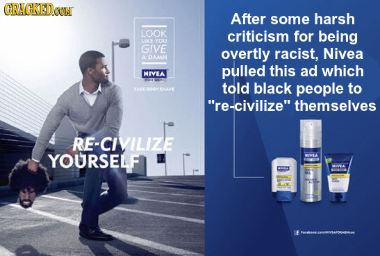 CRACKED After some harsh LOOK criticism for being Le YOU GIVE overtly racist, Nivea A DAMN pulled this ad which HIVEA told black people to at DOOTHAVE