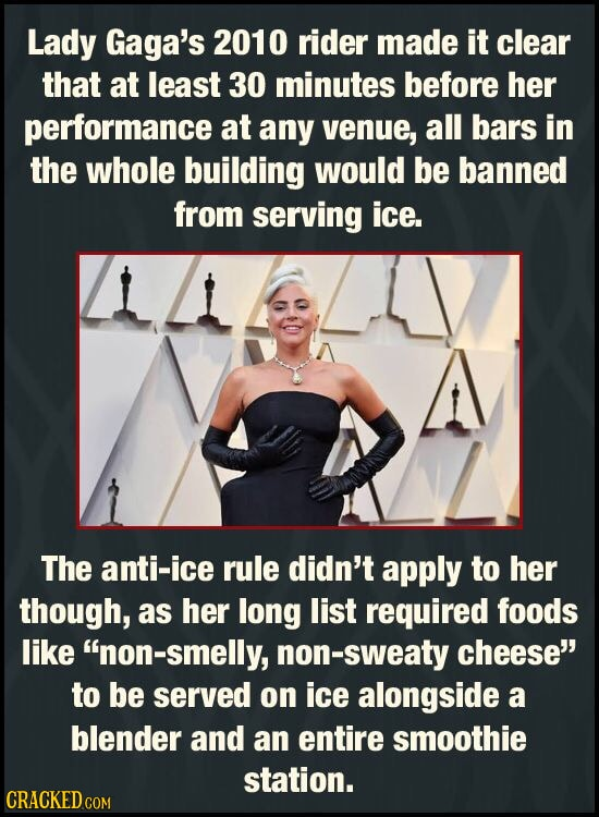 Lady Gaga's 2010 rider made it clear that at least 30 minutes before her performance at any venue, all bars in the whole building would be banned from