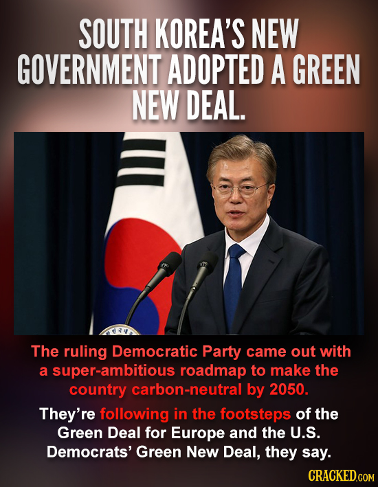 SOUTH KOREA'S NEW GOVERNMENT ADOPTED A GREEN NEW DEAL. The ruling Democratic Party came out with a super-ambitious roadmap to make the country carbon-