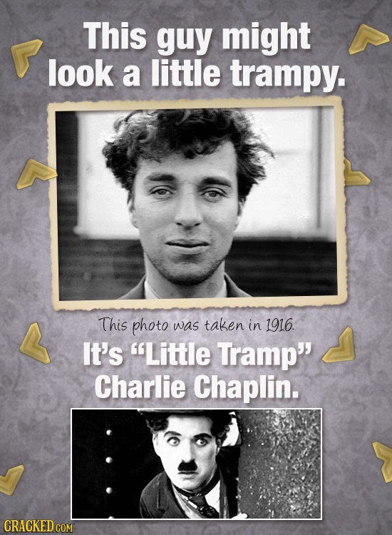 This guy might look a little trampy. This photo was taken in 1916. It's Little Tramp Charlie Chaplin.
