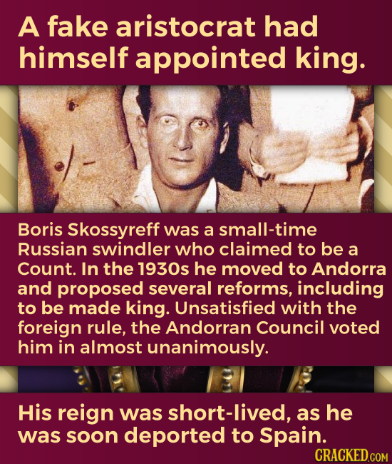 A fake aristocrat had himself appointed king. Boris Skossyreff was a small-time Russian swindler who claimed to be a Count. In the 1930s he moved to A