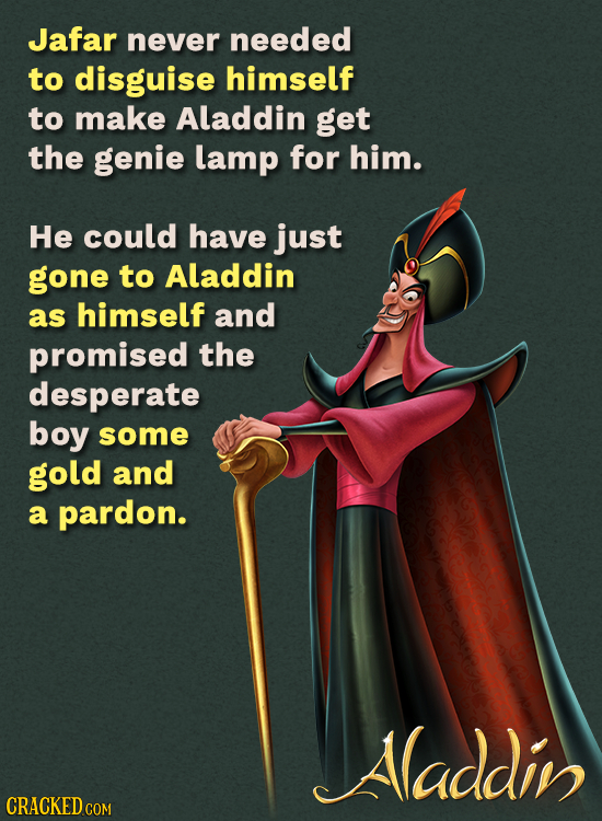 Jafar never needed to disguise himself to make Aladdin get the genie lamp for him. He could have just gone to Aladdin as himself and promised the desp