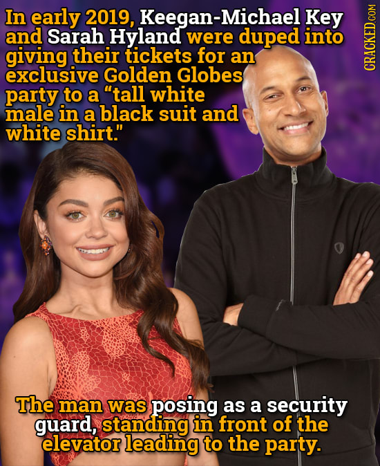 In early 2019, Keegan-Michael Key and Sarah Hyland were duped into giving their tickets for an exclusive Golden Globes GRAUI party to a tall white ma