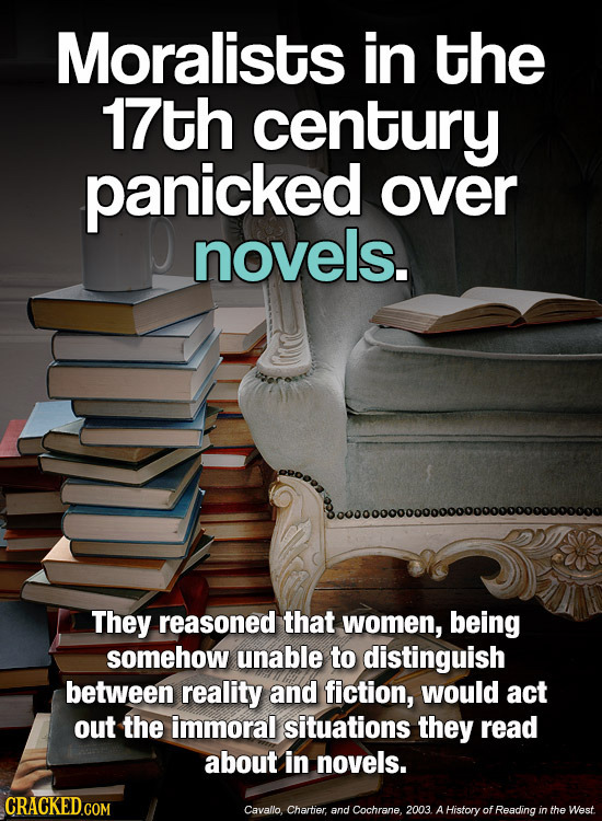 Moralists in the 17th century panicked over novels. 80000000000000000000000000000000 They reasoned that women, being somehow unable to distinguish bet