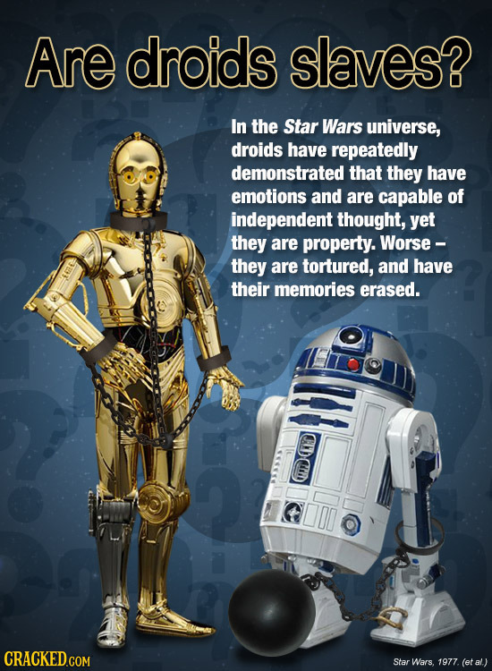 Are droids slaves? In the Star Wars universe, droids have repeatedly demonstrated that they have emotions and are capable of independent thought, yet