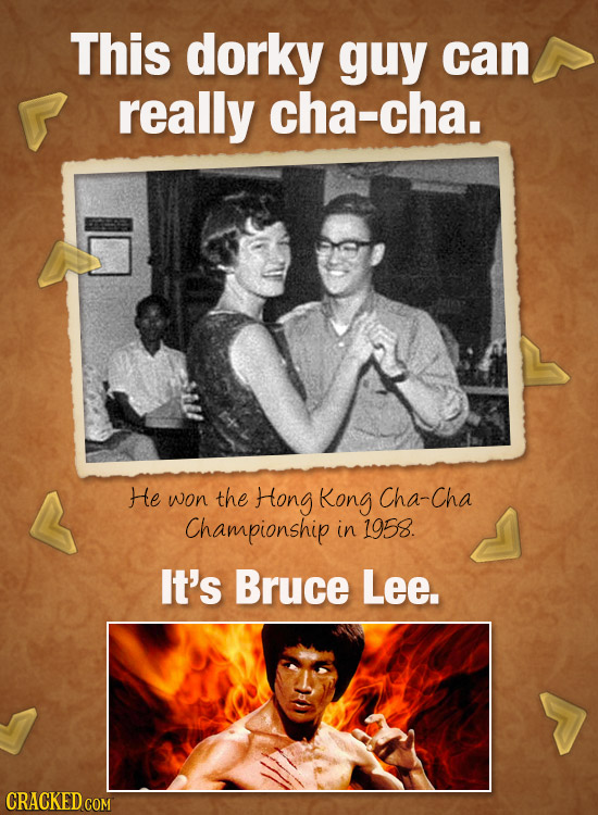 This dorky guy can really cha-cha. He won the Hong Kong Cha-Cha Championship in 1958. It's Bruce Lee. CRACKED COM