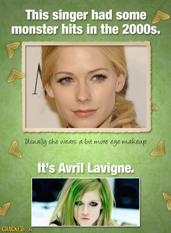 This singer had some monster hits in the 2000s. Usually she wears a bit more eye makeup. It's Avril Lavigne.