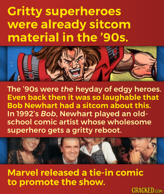 Gritty superheroes were already sitcom material in the '90s. The '90s were the heyday of edgy heroes. Even back then it was so laughable that Bob Newh
