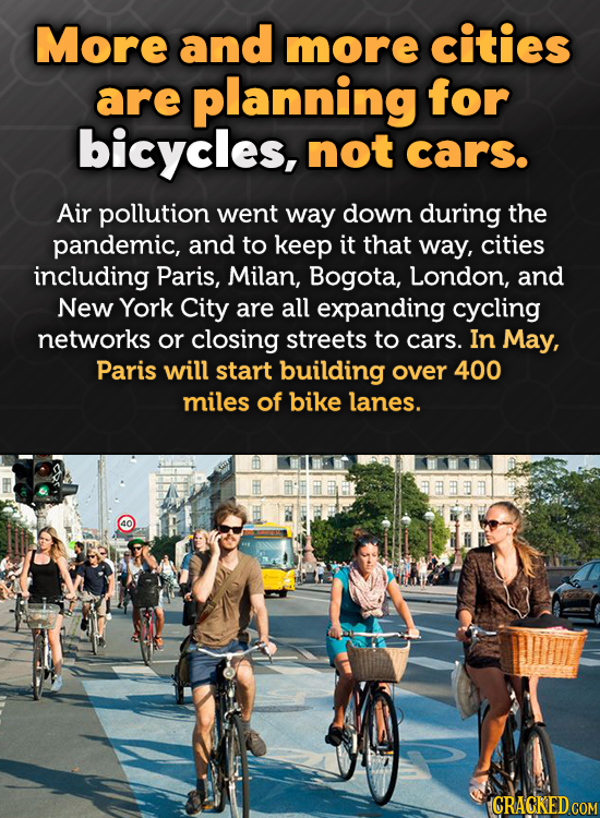 More and more cities are planning for bicycles, not cars. Air pollution went way down during the pandemic, and to keep it that way, cities including P