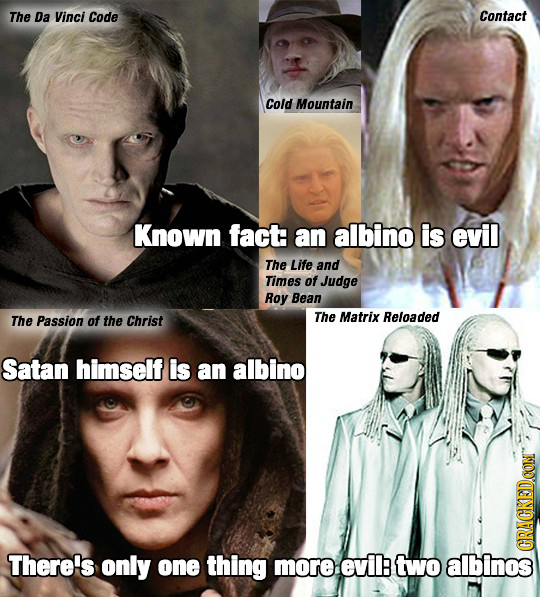 The Da Vinci Code Contact Cold Mountain Known fact: an albino is evil The Life and Times of Judge Roy Bean The Passion of the Christ The Matrix Reload