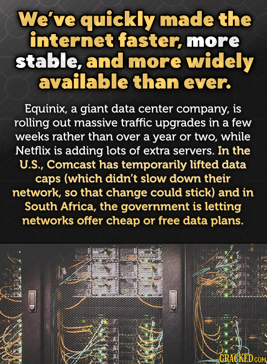 We've quickly made the internet faster, more stable, and more widely available than ever. Equinix, a giant data center company, is rolling out massive