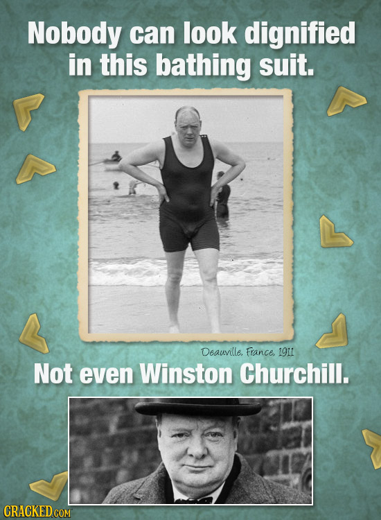Nobody can look dignified in this bathing suit. Deauville, France. 1911 Not even Winston Churchill.